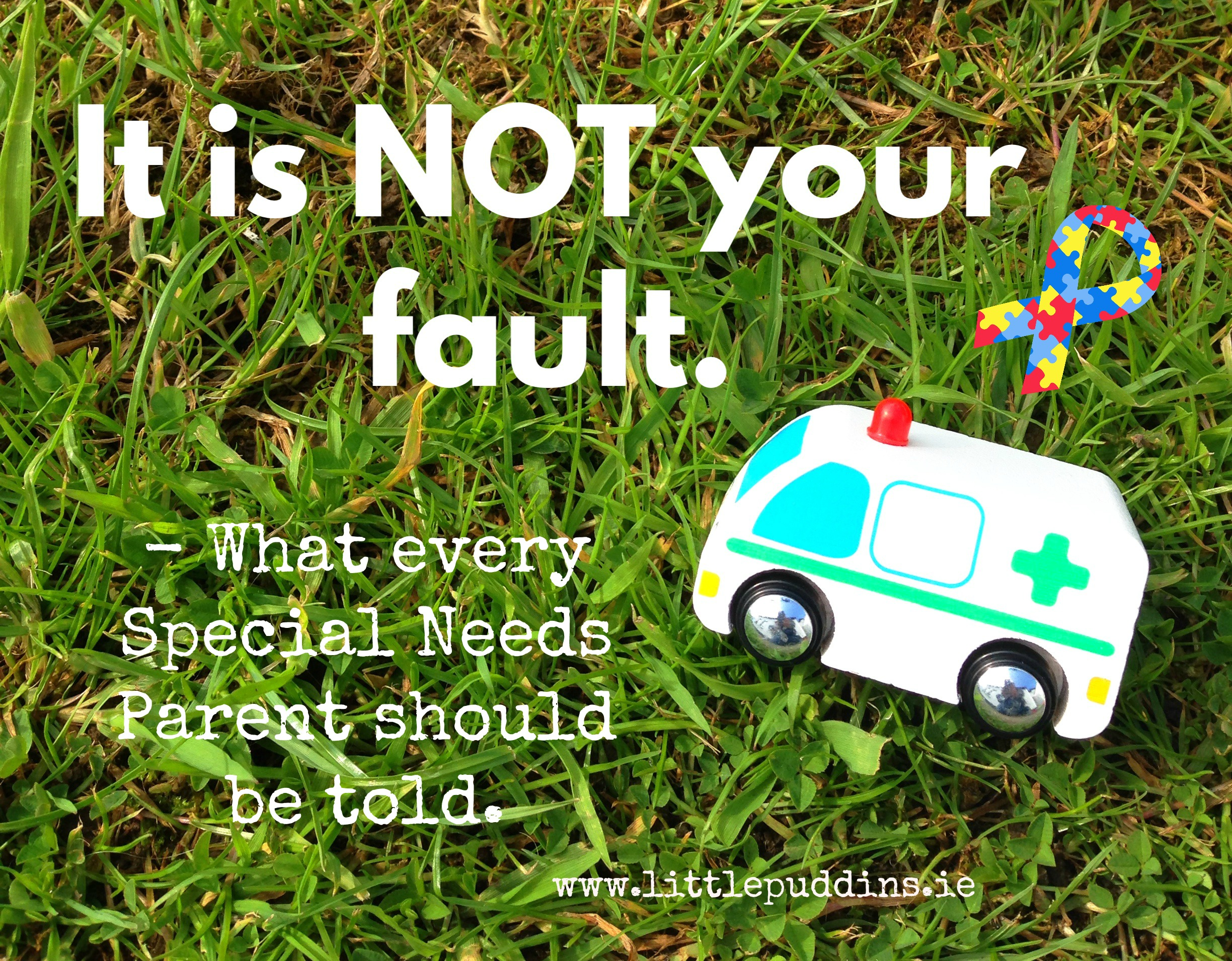 It is not your fault - what every special needs parent should be told